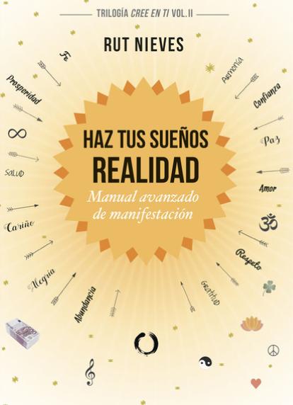 Haz tus sueños Realidad  manual avanzado de manifestaciones Libro Ruth Nieves