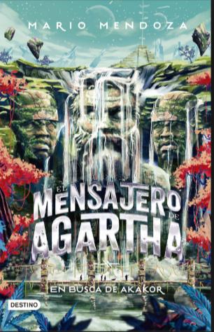 Mensajero de Agartha En busca de Akakor Mario Mendoza