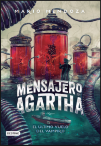 Mensajero de Agartha El último Vuelo del Vampiro Mario Mendoza