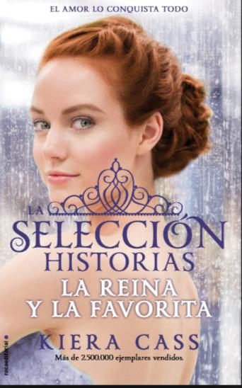 La Selección La Historia La Reina y la Favorita Autor: Kiera Cass