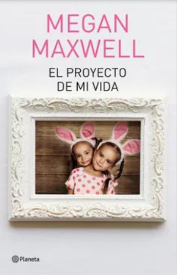 El Proyecto De Mi Vida Libro Megan Maxwell