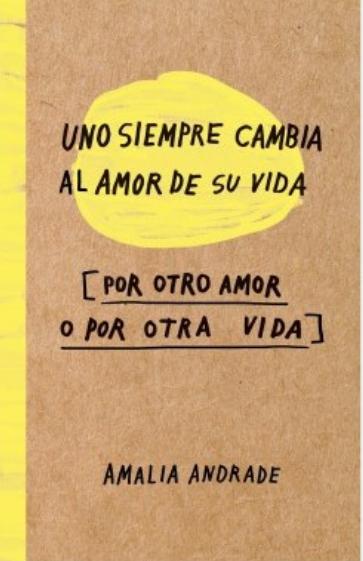 Uno Siempre Cambia El Amor de Su Vida Libro Amalia Andrade