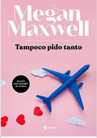 Tampoco Pido Tanto Libro Megan Maxwell