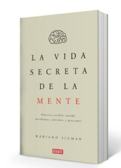 La Vida Secreta De La Mente Autor: Mariano Sigman