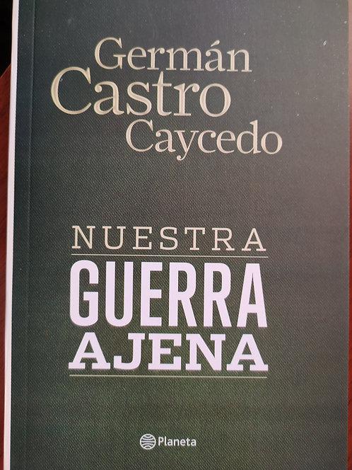 Nuestra Guerra Ajena  Autor: German Castro Caycedo