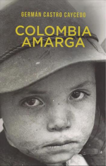 Colombia Amarga Libro German Castro Caycedo