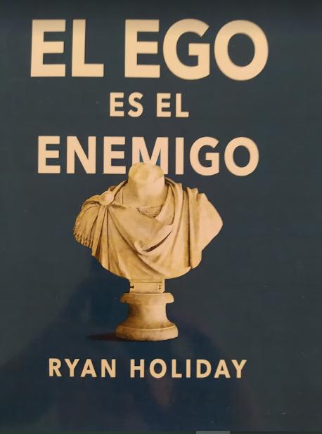 El Ego Es El Enemigo Autor: Ryan Holiday