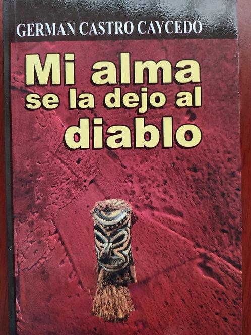 Mi Alma Se La Dejo Al Diablo Autor: German Castro Caycedo
