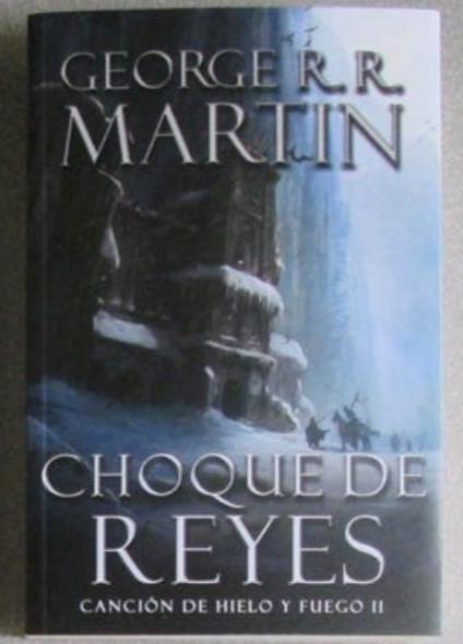 Choque de Reyes Cancion de hielo y fuego 2 Libros George RR Martin