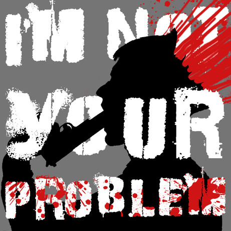 I'm Not Your Problem