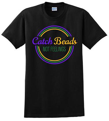 Catch Beads, Not Feelings (Circles) - T-Shirt