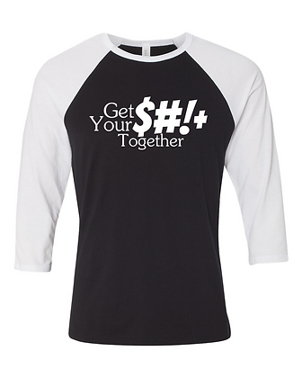 Get Your $#!+ Together - Raglan
