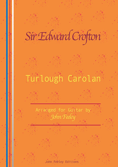 Sir Edward Crofton by Turlough Carolan; arr. for guitar by John Feeley.