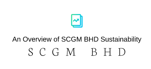 An Overview of SCGM BHD Sustainability