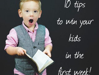 10 tips to win your kids in the first week!