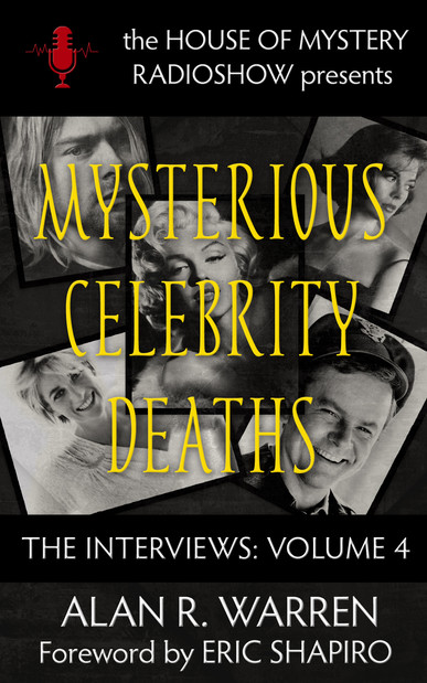 Mysterious Celebrity Deaths: The Interviews Volume 4