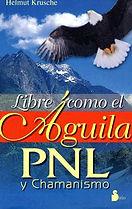 Libre como el águila PNL y chamanismo