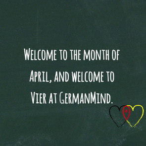 Welcome to the month of April, and welcome to Vier at GermanMind.