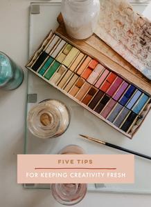 5 tips for keeping creativity fresh