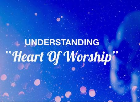 """Understanding """"Heart of Worship"""""""