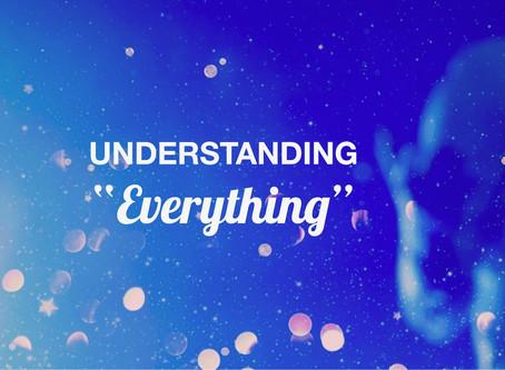 "Understanding ""Everything"""