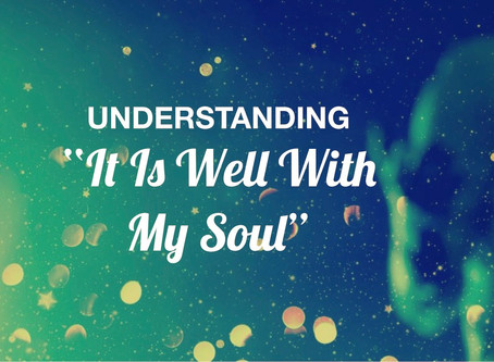 """Understanding """"It Is Well With My Soul"""""""