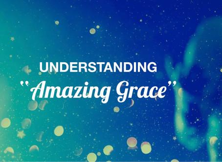 """Understanding """"Amazing Grace"""""""