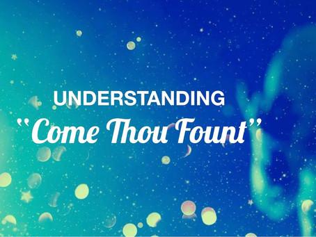 "Understanding ""Come Thou Fount"""