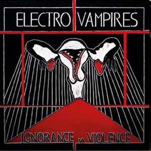 Electro Vampires - Ignorance  and Violence