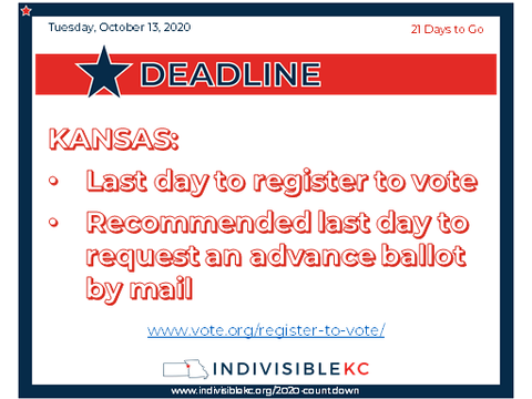 KANSAS: Today is the last day to register to vote.  It is also the recommended last day to apply for a mail-in ballot by mail (2 weeks before the actual deadline). www.vote.org/register-to-vote/