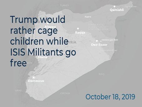 TRUMP WOULD RATHER CAGE CHILDREN WHILE ISIS MILITANTS GO FREE