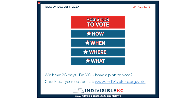 We have 28 days.  Do YOU have a plan to vote?  Check out your options at: www.indivisiblekc.org/vote