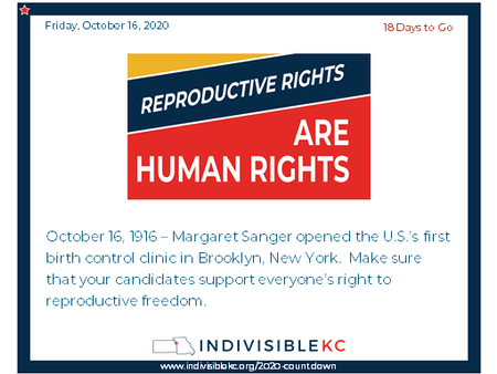 October 16, 1916– Margaret Sanger opened the U.S.'s first birth control clinic in Brooklyn, New York.  Make sure that your candidates support everyone's right to reproductive freedom.  Check out candidate endorsements from our friends at NARAL www.prochoiceamerica.org/elections/endorsements-2/