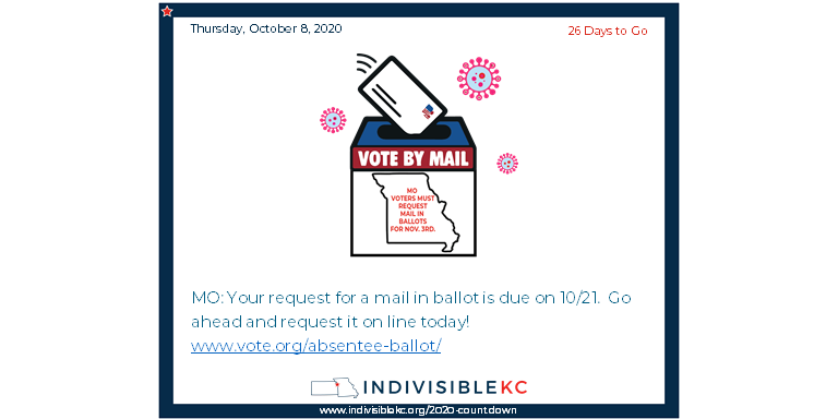 MO: Your request for a mail in ballot is due on 10/21.  Go ahead and request it today on line! www.vote.org/absentee-ballot/