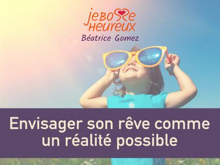 Envisager son rêve comme une réalité possible.