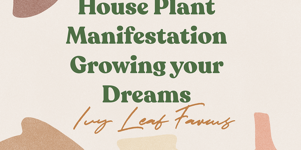Plant Manifestation Class - Growing your Dreams - In Person