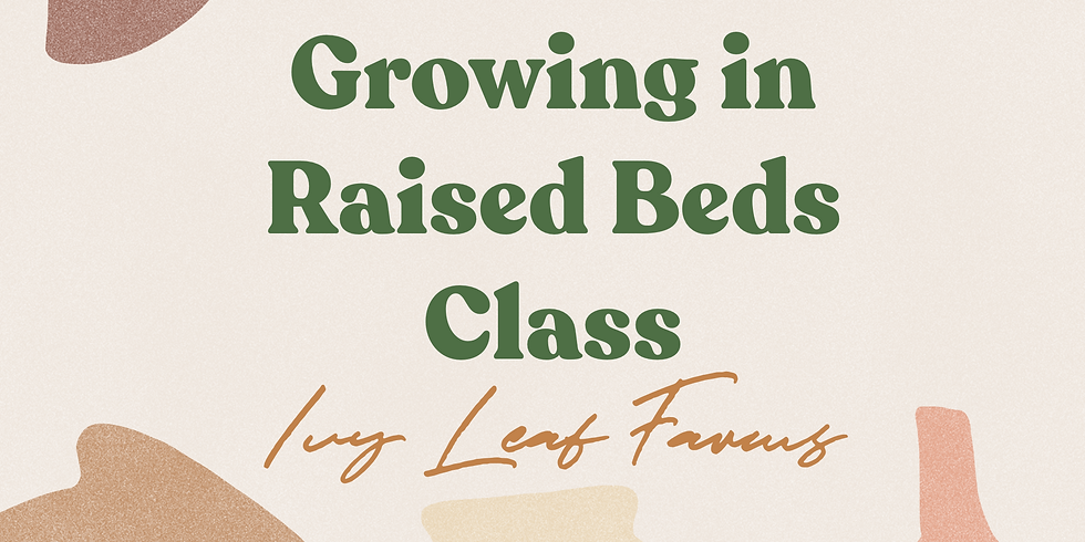 Growing in Raised Beds - 8/4/2021 - 6pm In- Person