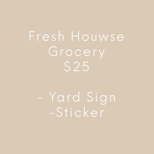 Fresh Houwse Grocery  -$25