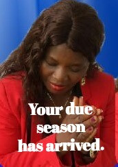 TODAY'S PRAYER: IT IS MY DUE SEASON.