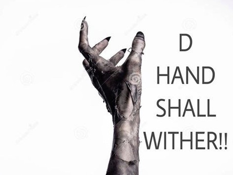 THE HAND SHALL WITHER