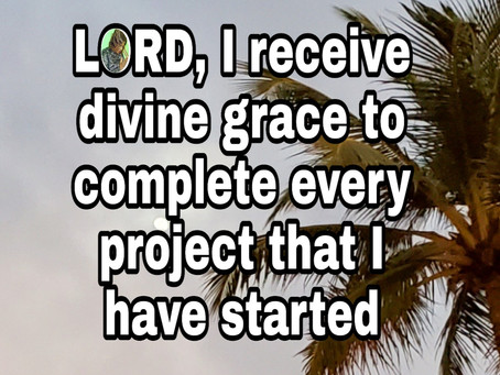 TODAY'S PRAYER: I SHALL COMPLETE IT