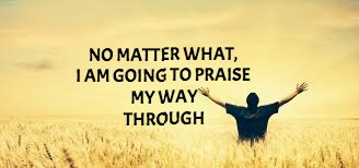 TODAY'S PRAYER: PRAISE YOUR WAY OUT!