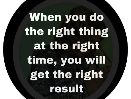 TODAY'S PRAYER: NO MORE DOING THE WRONG THING AT THE RIGHT TIME.