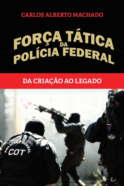 Força Tática da Polícia Federal - Da Criação ao Legado