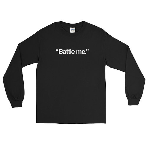 Battle Me. Long Sleeve Shirt