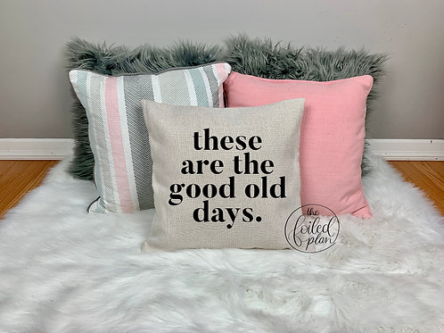 these are the good old days - Pillow Cover