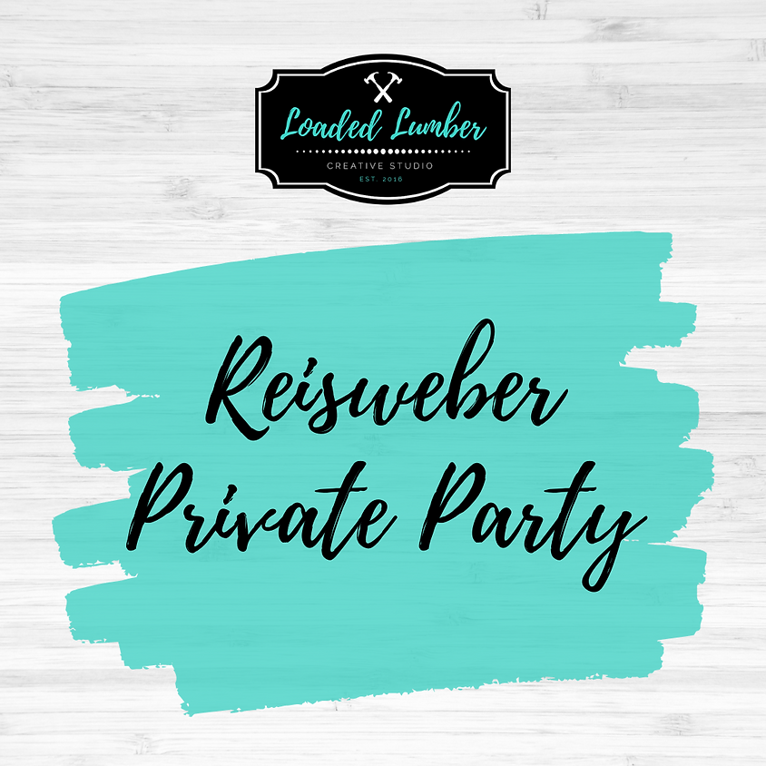 Reisweber, Private Party- June 25th 6-9