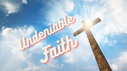 Undeniable Faith - Sermon Image.jpg
