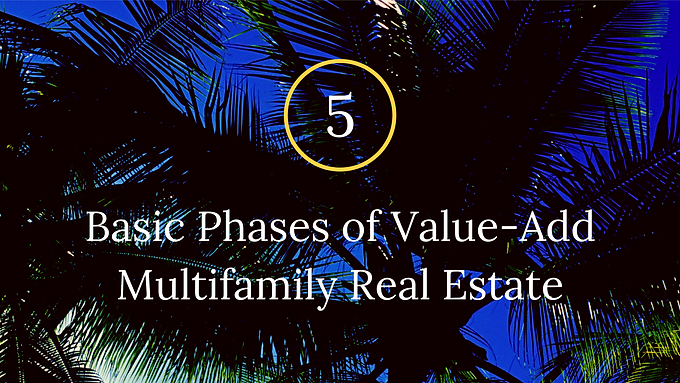 How To Recognize The 5 Basic Phases Relating To A Well Thought Out Value-Add Multifamily Real Estate