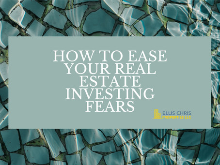 Here Is How To Ease Your Real Estate Investing  Fears